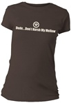 Dude...Don't Harsh My Mellow Fitted Women's T-Shirt