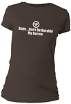 Dude...Don't Be Harshin' My Karma Fitted Women's T-Shirt