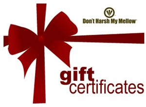 Don't Harsh My Mellow Gift Certificates are the right gift for that special person.